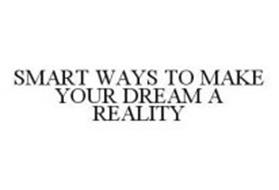 SMART WAYS TO MAKE YOUR DREAM A REALITY