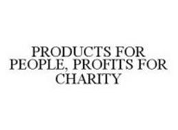 PRODUCTS FOR PEOPLE, PROFITS FOR CHARITY