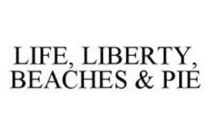 LIFE, LIBERTY, BEACHES & PIE
