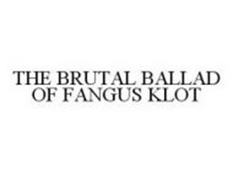 THE BRUTAL BALLAD OF FANGUS KLOT