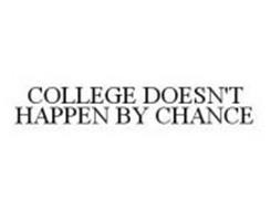 COLLEGE DOESN'T HAPPEN BY CHANCE