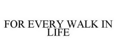 FOR EVERY WALK IN LIFE