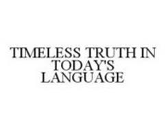TIMELESS TRUTH IN TODAY'S LANGUAGE