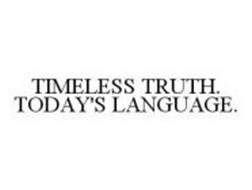 TIMELESS TRUTH. TODAY'S LANGUAGE.