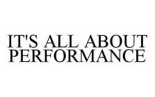IT'S ALL ABOUT PERFORMANCE