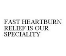 FAST HEARTBURN RELIEF IS OUR SPECIALITY