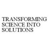 TRANSFORMING SCIENCE INTO SOLUTIONS