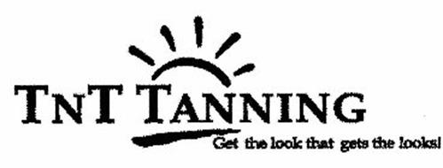 TNT TANNING GET THE LOOK THAT GETS THE LOOKS!