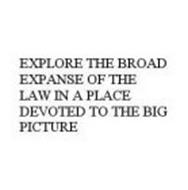 EXPLORE THE BROAD EXPANSE OF THE LAW IN A PLACE DEVOTED TO THE BIG PICTURE