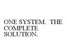 ONE SYSTEM.  THE COMPLETE SOLUTION.
