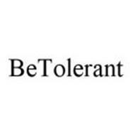 BETOLERANT