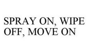 SPRAY ON, WIPE OFF, MOVE ON