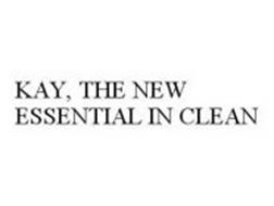 KAY, THE NEW ESSENTIAL IN CLEAN