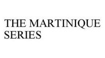 THE MARTINIQUE SERIES