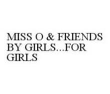 MISS O & FRIENDS BY GIRLS...FOR GIRLS
