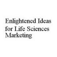 ENLIGHTENED IDEAS FOR LIFE SCIENCES MARKETING