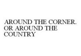 AROUND THE CORNER. OR AROUND THE COUNTRY