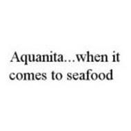 AQUANITA..WHEN IT COMES TO SEAFOOD