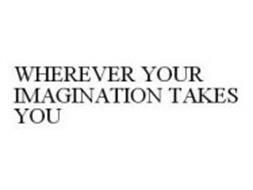 WHEREVER YOUR IMAGINATION TAKES YOU