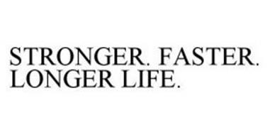 STRONGER. FASTER. LONGER LIFE.