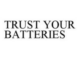 TRUST YOUR BATTERIES