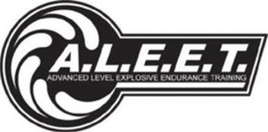 A.L.E.E.T. ADVANCED LEVEL EXPLOSIVE ENDURANCE TRAINING