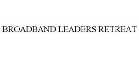 BROADBAND LEADERS RETREAT