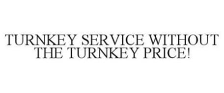 TURNKEY SERVICE WITHOUT THE TURNKEY PRICE!