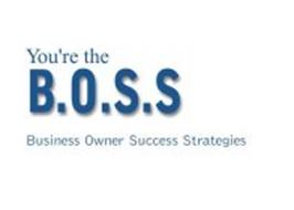 YOU'RE THE B.O.S.S BUSINESS OWNER SUCCESS STRATEGIES