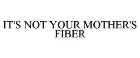 IT'S NOT YOUR MOTHER'S FIBER