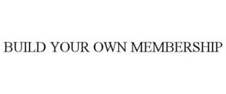 BUILD YOUR OWN MEMBERSHIP