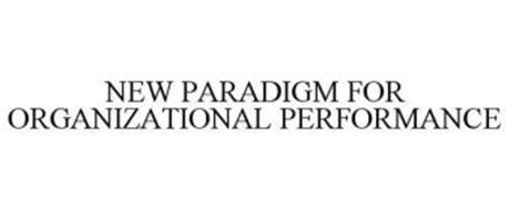 NEW PARADIGM FOR ORGANIZATIONAL PERFORMANCE