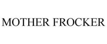 MOTHER FROCKER
