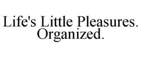 LIFE'S LITTLE PLEASURES. ORGANIZED.