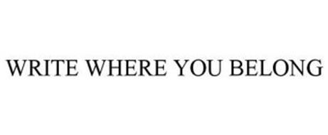 WRITE WHERE YOU BELONG