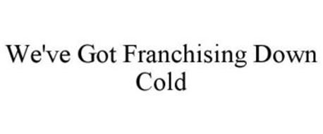 WE'VE GOT FRANCHISING DOWN COLD