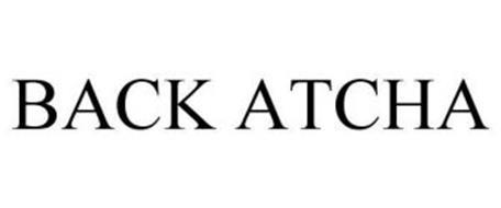 BACK ATCHA