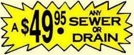 A $49.95 ANY SEWER OR DRAIN