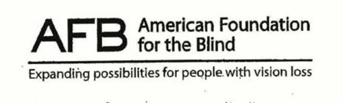 AFB AMERICAN FOUNDATION FOR THE BLIND EXPANDING POSSIBILITIES FOR PEOPLE WITH VISION LOSS