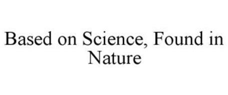 BASED ON SCIENCE, FOUND IN NATURE