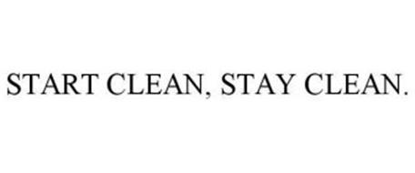 START CLEAN, STAY CLEAN.