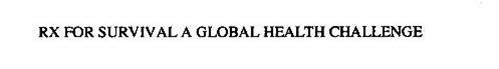 RX FOR SURVIVAL A GLOBAL HEALTH CHALLENGE