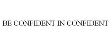 BE CONFIDENT IN CONFIDENT