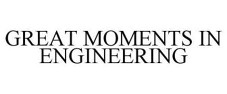 GREAT MOMENTS IN ENGINEERING