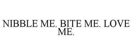 NIBBLE ME. BITE ME. LOVE ME.