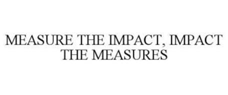 MEASURE THE IMPACT, IMPACT THE MEASURES