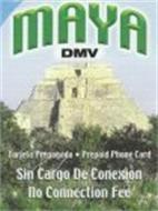 MAYA DMV TARJETA PREPAGADA PREPAID PHONE CARD SIN CARGO DE CONEXION NO CONNECTION FEE
