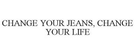 CHANGE YOUR JEANS, CHANGE YOUR LIFE