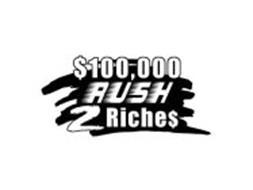 $100,000 RUSH 2 RICHE$