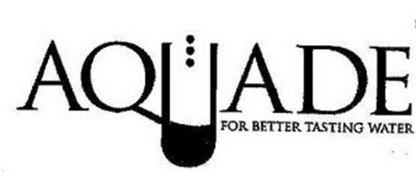 AQUADE FOR BETTER TASTING WATER